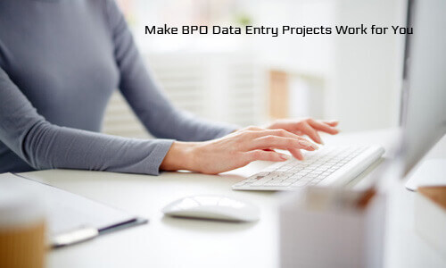 Make BPO Data Entry Projects Work for You