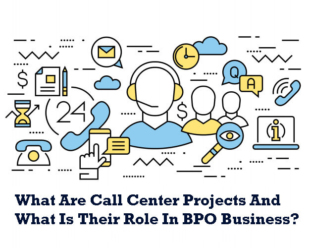 What Are Call Center Projects And What Is Their Role In BPO Business?